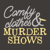Comfy Clothes & Murder Shows