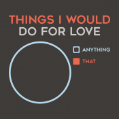 Things I Would Do For Love