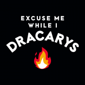 Excuse Me While I Dracarys