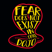 Fear Does Not Exist In This Dojo