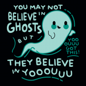You May Not Believe In Ghosts
