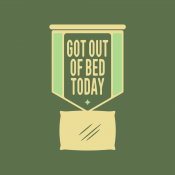 Got Out Of Bed Today