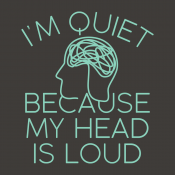 I'm Quiet Because My Head Is Loud