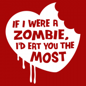If I Were A Zombie, I'd Eat You The Most