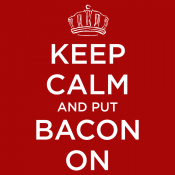 Keep Calm and Bacon On