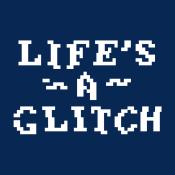 Life's A Glitch