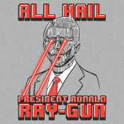 All Hail President Ronald Ray-Gun