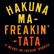 Hakuna Ma-Freakin-Tata
