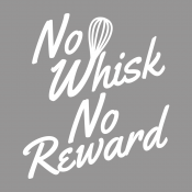 No Whisk No Reward