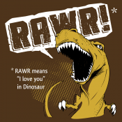RAWR Means I Love You