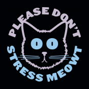Please Don't Stress Meowt