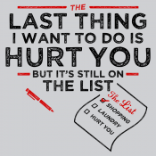 The Last Thing I Want To Do Is Hurt You