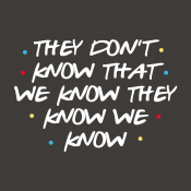 They Don't Know That We Know They Know We Know
