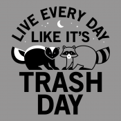 Live Every Day Like It's Trash Day