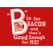 B Is For Bacon on Mens T-Shirt