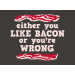 Either You Like Bacon Or You're Wrong on Mens T-Shirt