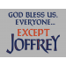 God Bless Us, Everyone. Except Joffrey on Mens T-Shirt