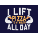 I Lift Pizza All Day on Mens T-Shirt