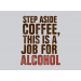 Step Aside Coffee, This Is A Job For Alcohol on Mens T-Shirt