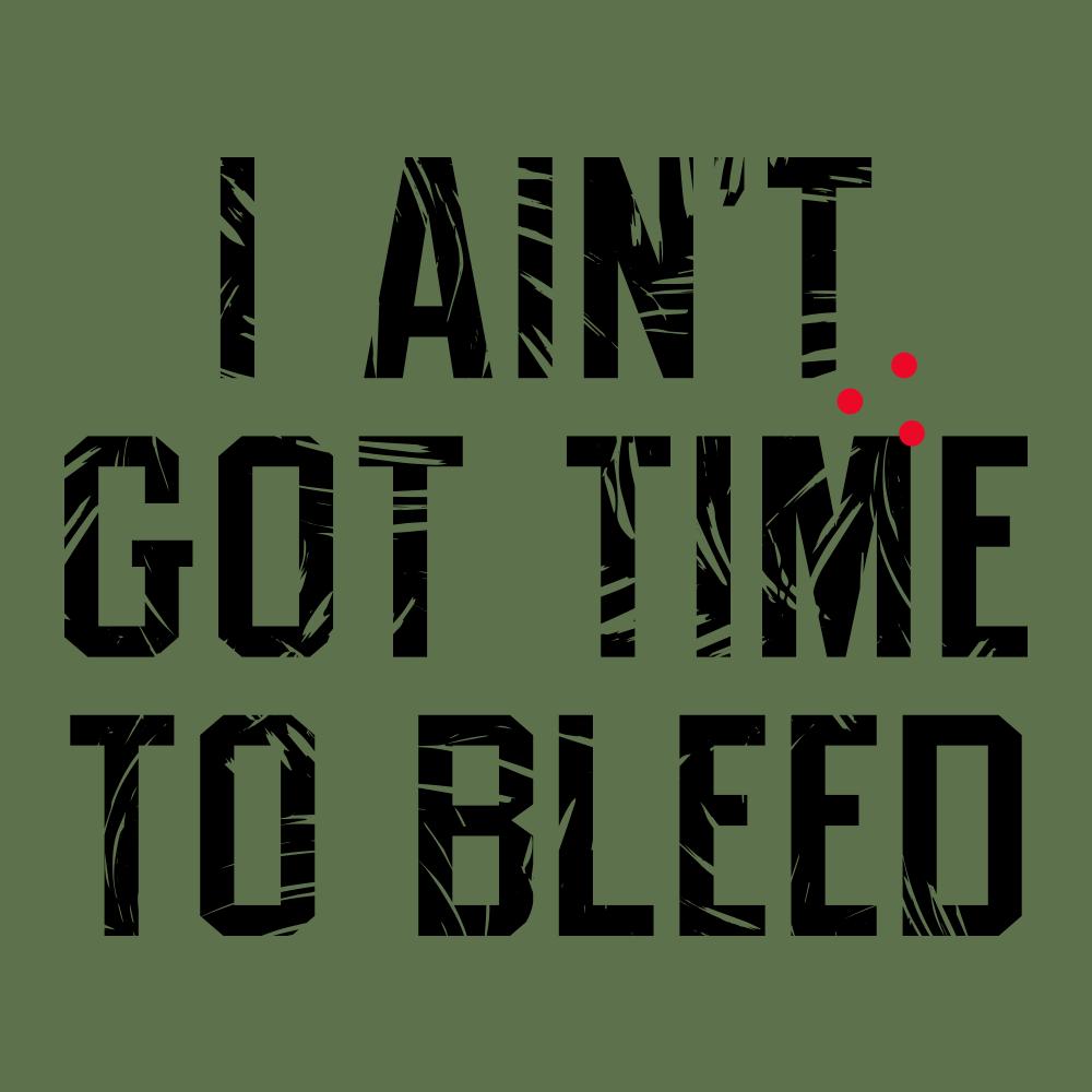 I Ain't Got Time To Bleed T-Shirt | SnorgTees