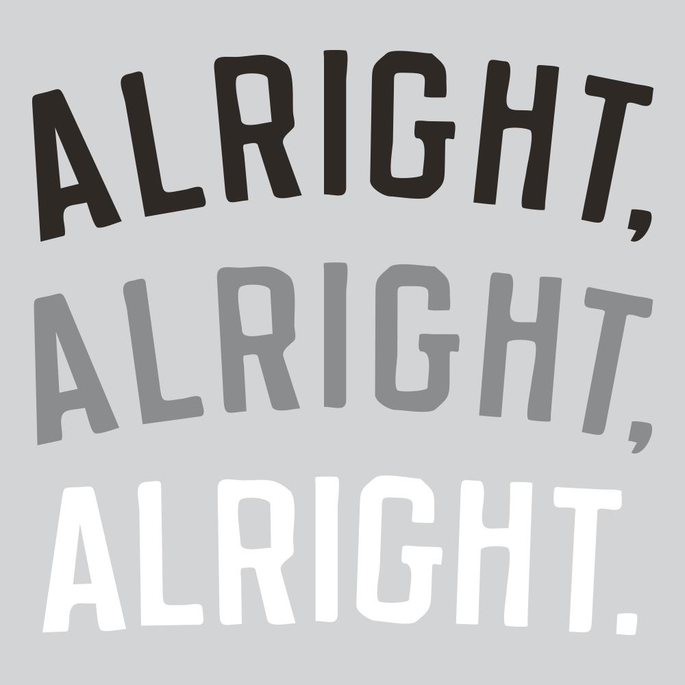 Alright, Alright, Alright. T-Shirt | SnorgTees