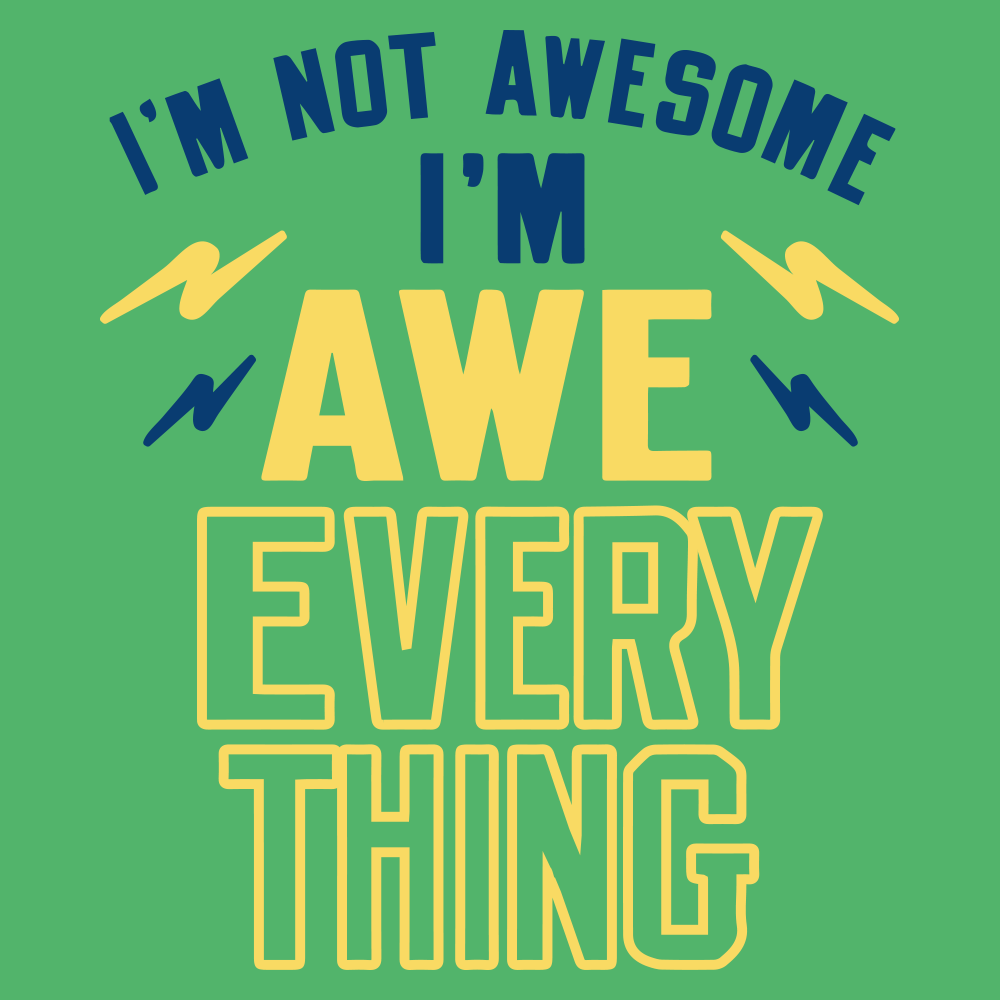 I'm Not Awesome, I'm Awe-Everything T-Shirt