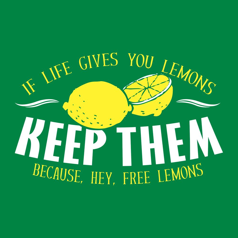 If Life Gives You Lemons Keep Them Because Hey Free Lemons T Shirt