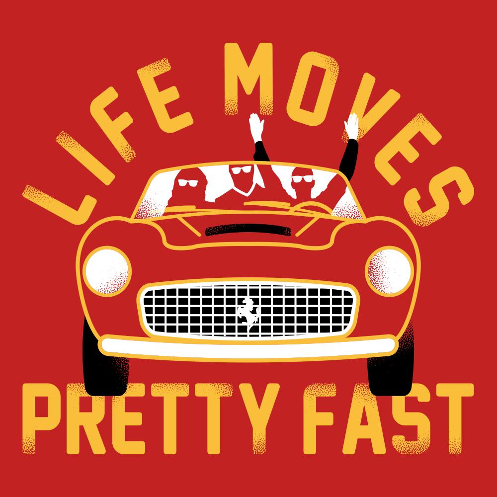 Life Moves Pretty Fast: Life Moves Pretty Fast T-Shirt