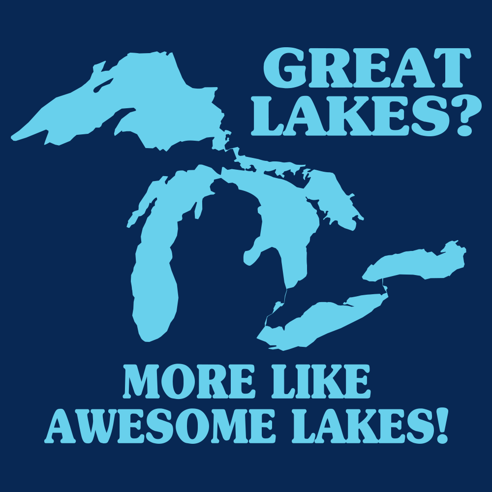 Great Lakes? More Like Awesome Lakes! T-Shirt