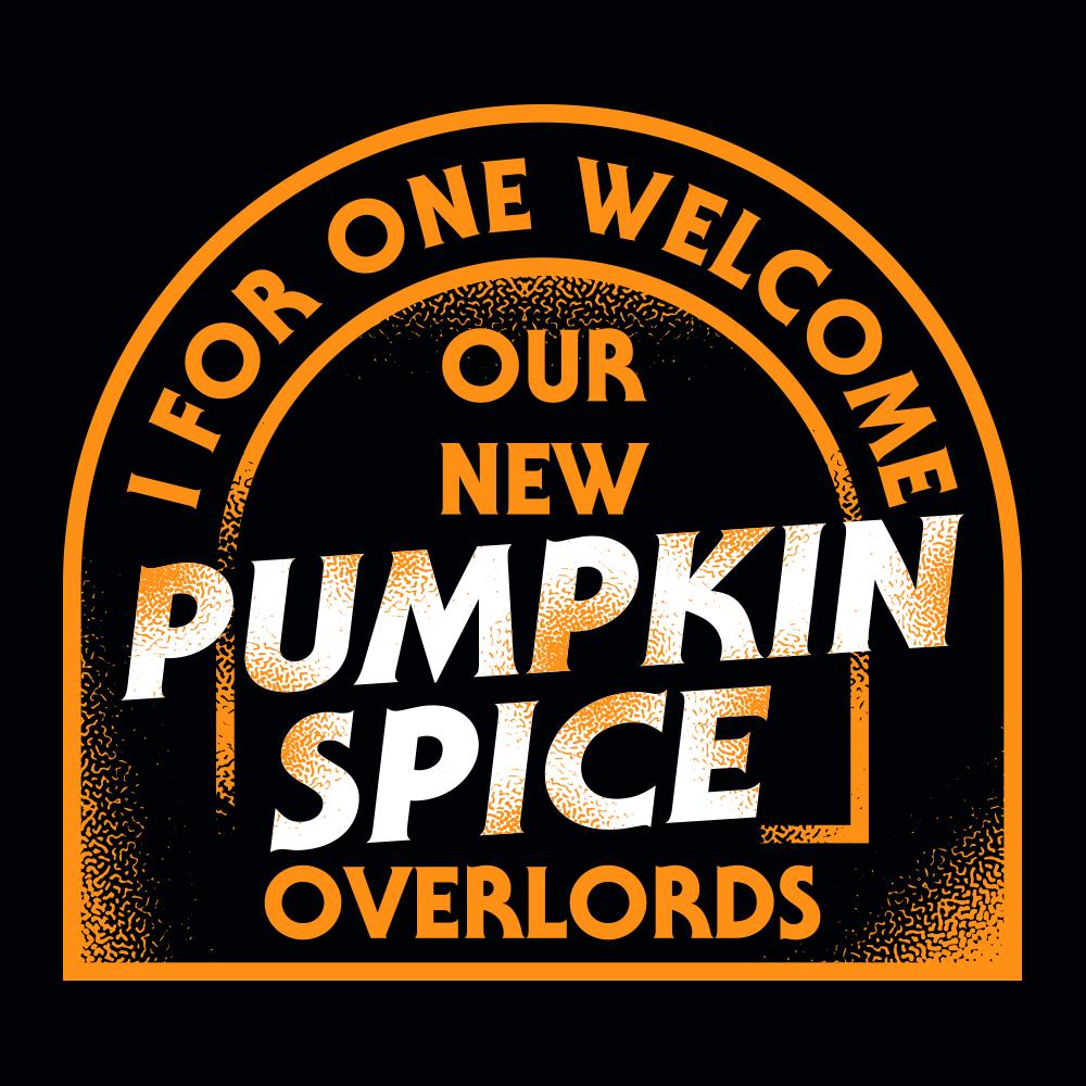 Pumpkin Spice Overlords | SnorgTees