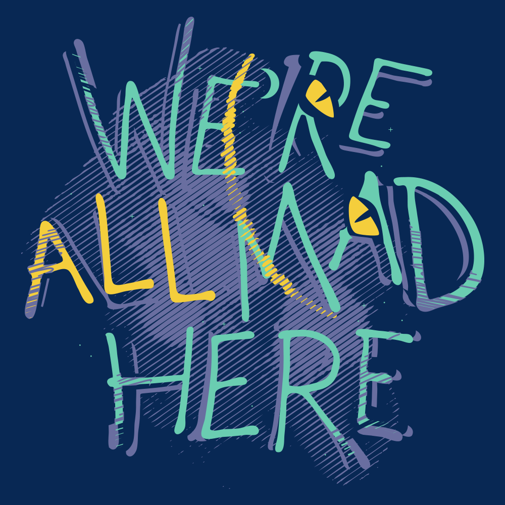 Were all mad here t shirt snorgtees