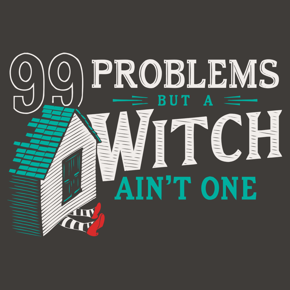 99 problems but a witch ain 39 t one t shirt snorgtees. Black Bedroom Furniture Sets. Home Design Ideas