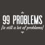 99 Problems Is Still A Lot Of Problems artwork
