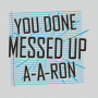 You Done Messed Up A-A-Ron artwork