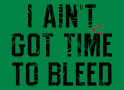 I Ain't Got Time To Bleed artwork