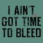 I Ain't Got Time To Bleed artwork