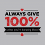 Always Give 100%, Unless You're Donating Blood artwork