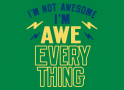 I'm Not Awesome, I'm Awe-Everything artwork
