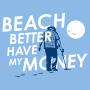 Beach Better Have My Money artwork