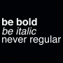 Be Bold Be Italic Never Regular artwork