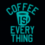 Coffee Is Everything artwork