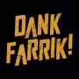 Dank Farrik! artwork