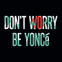Don't Worry Be Yonce artwork