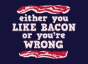 Either You Like Bacon Or You're Wrong artwork