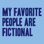 My Favorite People Are Fictional artwork