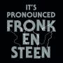 It's Pronounced Fronk-En-Steen artwork