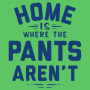 Home Is Where The Pants Aren't artwork