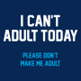 I Can't Adult Today artwork
