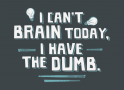 I Can't Brain Today, I Have The Dumb. artwork