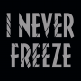 I Never Freeze artwork